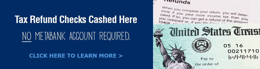 Get Your Tax Refund Cashed Here - Not MetaBank Account Required!